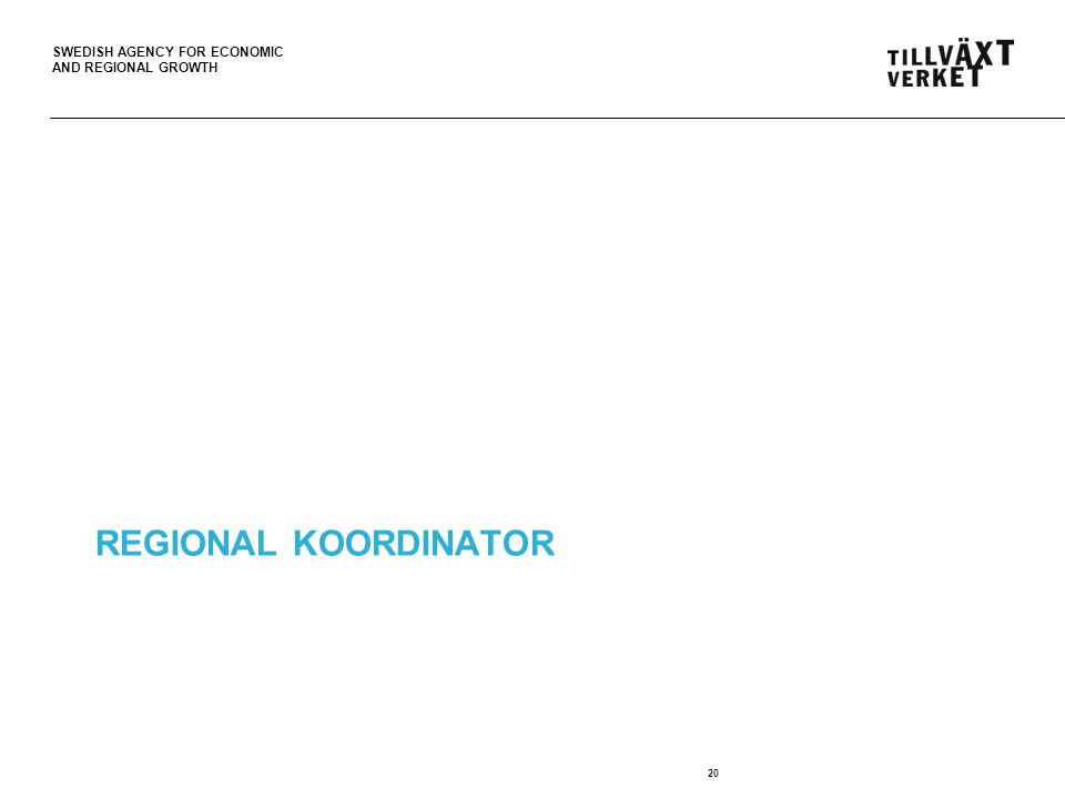 SWEDISH AGENCY FOR ECONOMIC AND REGIONAL GROWTH REGIONAL KOORDINATOR 20