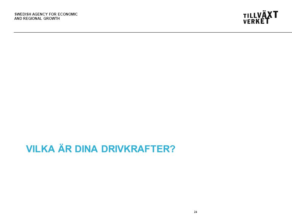 SWEDISH AGENCY FOR ECONOMIC AND REGIONAL GROWTH VILKA ÄR DINA DRIVKRAFTER? 24
