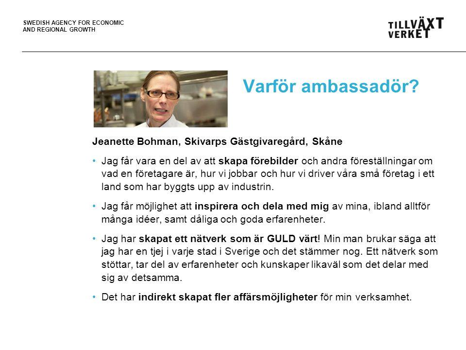 SWEDISH AGENCY FOR ECONOMIC AND REGIONAL GROWTH Varför ambassadör? Jeanette Bohman, Skivarps Gästgivaregård, Skåne Jag får vara en del av att skapa fö
