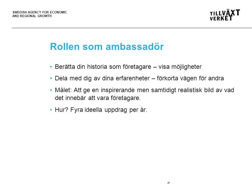 SWEDISH AGENCY FOR ECONOMIC AND REGIONAL GROWTH Rollen som ambassadör Berätta din historia som företagare – visa möjligheter Dela med dig av dina erfa