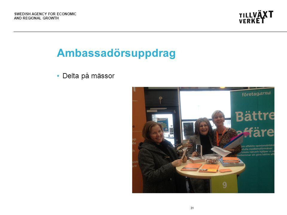 SWEDISH AGENCY FOR ECONOMIC AND REGIONAL GROWTH Ambassadörsuppdrag 31 Delta på mässor