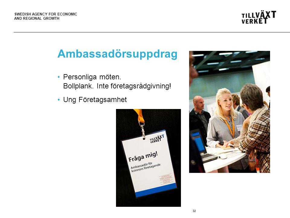 SWEDISH AGENCY FOR ECONOMIC AND REGIONAL GROWTH Ambassadörsuppdrag Personliga möten. Bollplank. Inte företagsrådgivning! Ung Företagsamhet 32