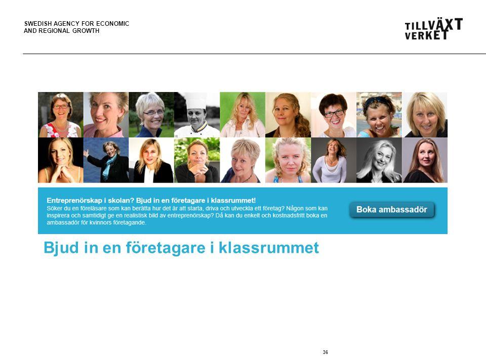 SWEDISH AGENCY FOR ECONOMIC AND REGIONAL GROWTH Bjud in en företagare i klassrummet 36