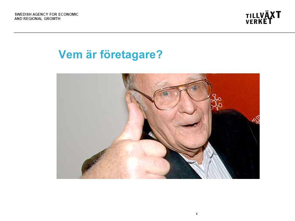 SWEDISH AGENCY FOR ECONOMIC AND REGIONAL GROWTH Vem är företagare? 6