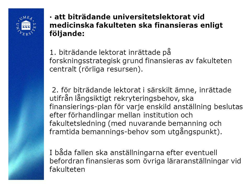 · att biträdande universitetslektorat vid medicinska fakulteten ska finansieras enligt följande: 1.
