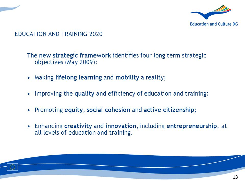 13 EDUCATION AND TRAINING 2020 The new strategic framework identifies four long term strategic objectives (May 2009): Making lifelong learning and mob