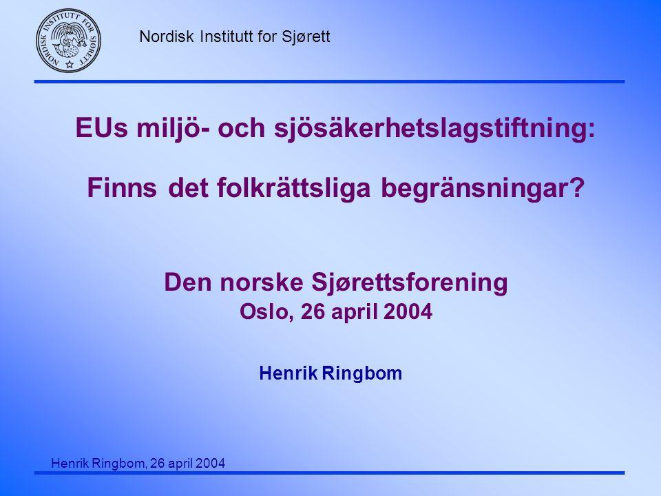 Nordisk Institutt for Sjørett Henrik Ringbom, 26 april 2004 Hamnstatskrav (ett exempel: dubbelskrov) F Erika: EU initiativ  motsvara OPA 90 Parallella förhandlingar i IMO EU förordning 417/2002 antogs efter IMO beslut i 2001 (båda i kraft i september 2002) F Prestige: Nya EU-krav Förordning 1726/03 i kraft i oktober 2003 MARPOL I/13G,H vidtogs i december 2003, i kraft 2005