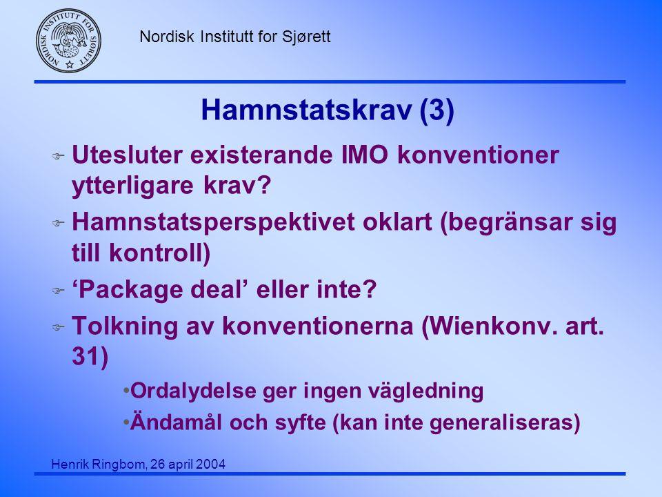 Nordisk Institutt for Sjørett Henrik Ringbom, 26 april 2004 Hamnstatskrav (3) F Utesluter existerande IMO konventioner ytterligare krav? F Hamnstatspe