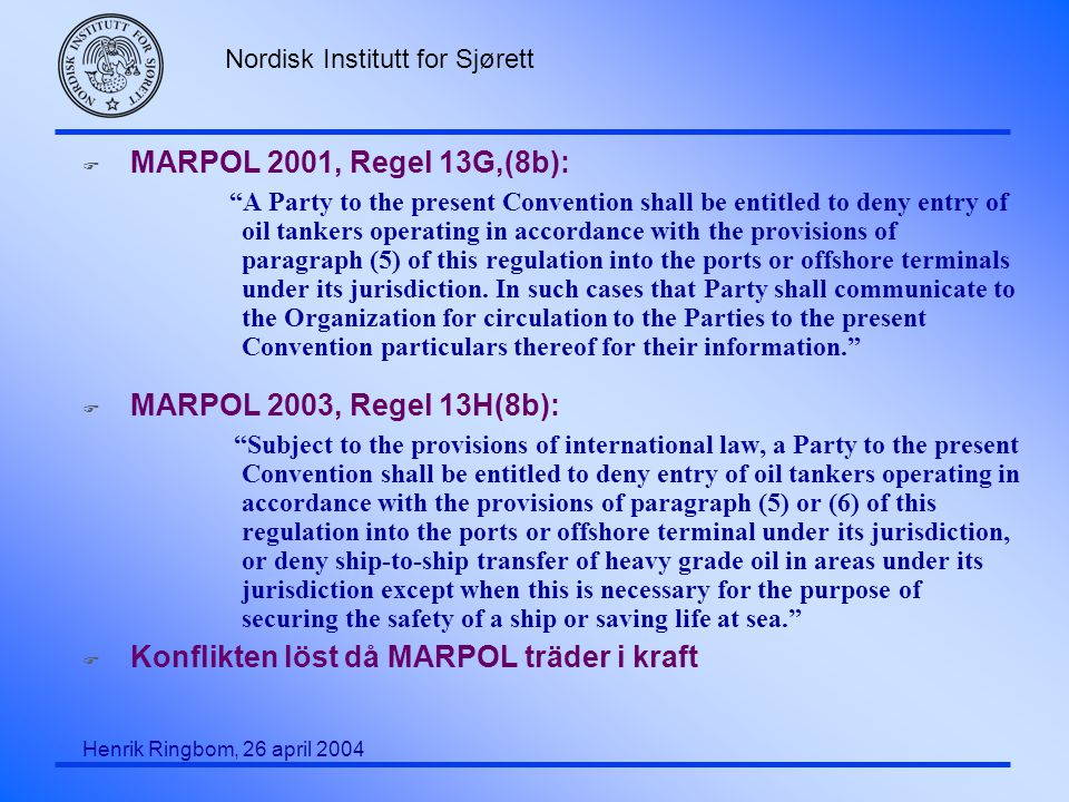 "Nordisk Institutt for Sjørett Henrik Ringbom, 26 april 2004 F MARPOL 2001, Regel 13G,(8b): ""A Party to the present Convention shall be entitled to den"