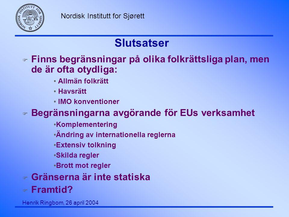 Nordisk Institutt for Sjørett Henrik Ringbom, 26 april 2004 Slutsatser F Finns begränsningar på olika folkrättsliga plan, men de är ofta otydliga: All