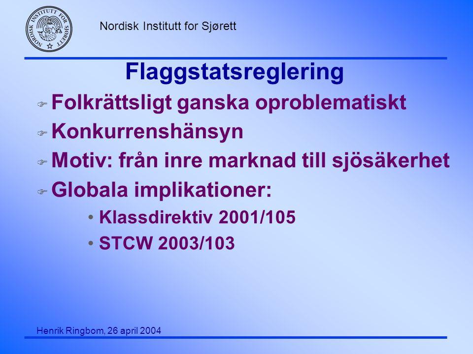 Nordisk Institutt for Sjørett Henrik Ringbom, 26 april 2004 Kuststatskrav(3) F Existerande regler Direktiv 2002/59: balansgång med SOLAS/V om rapportering av gods, övervakning, trafik etc.) Krav baserade på typ av olja (EU-regler skiljer sig något från MARPOL) F Aktuella förslag Luftskyddsdirektiv (MARPOL Bilaga VI) Föroreningsdirektiv (inkl.
