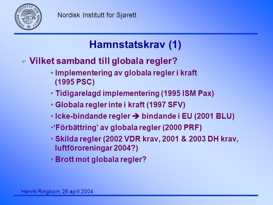 Nordisk Institutt for Sjørett Henrik Ringbom, 26 april 2004 Hamnstatskrav (2) (allmänt) F Grundantagande: territoriell suveränitet F UNCLOS ofullständig (men art.