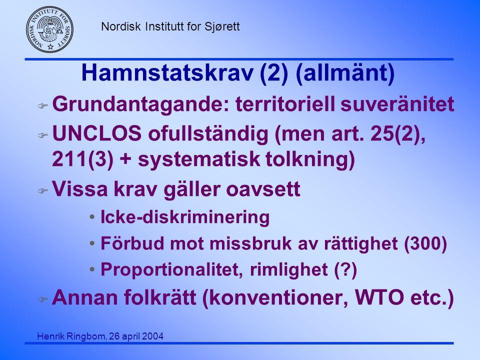 Nordisk Institutt for Sjørett Henrik Ringbom, 26 april 2004 Hamnstatskrav (2) (allmänt) F Grundantagande: territoriell suveränitet F UNCLOS ofullständ