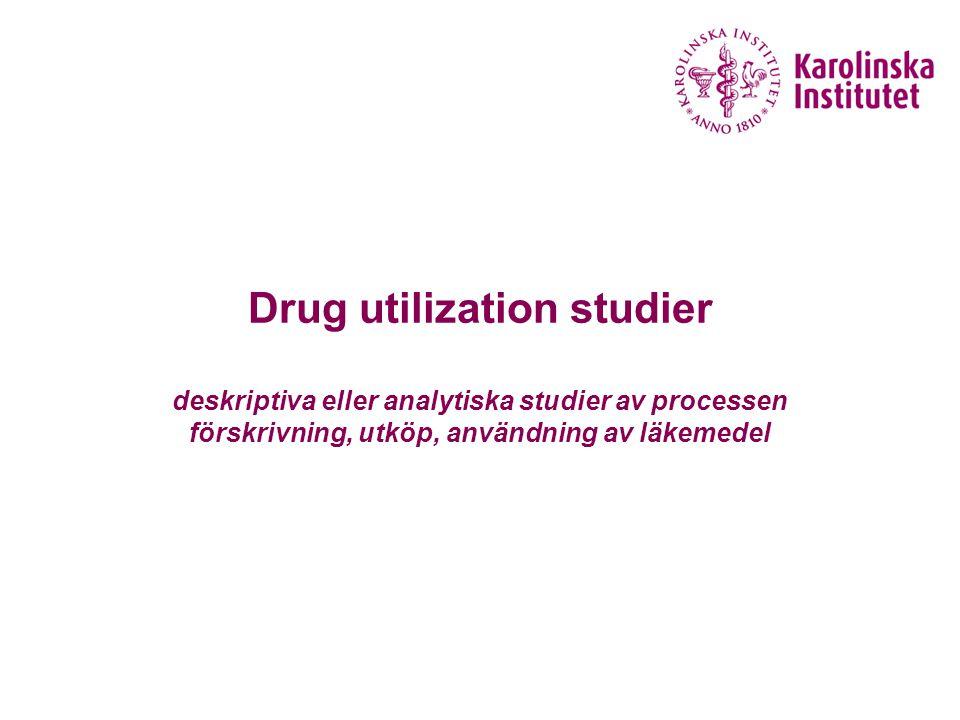 Drug utilization studier deskriptiva eller analytiska studier av processen förskrivning, utköp, användning av läkemedel