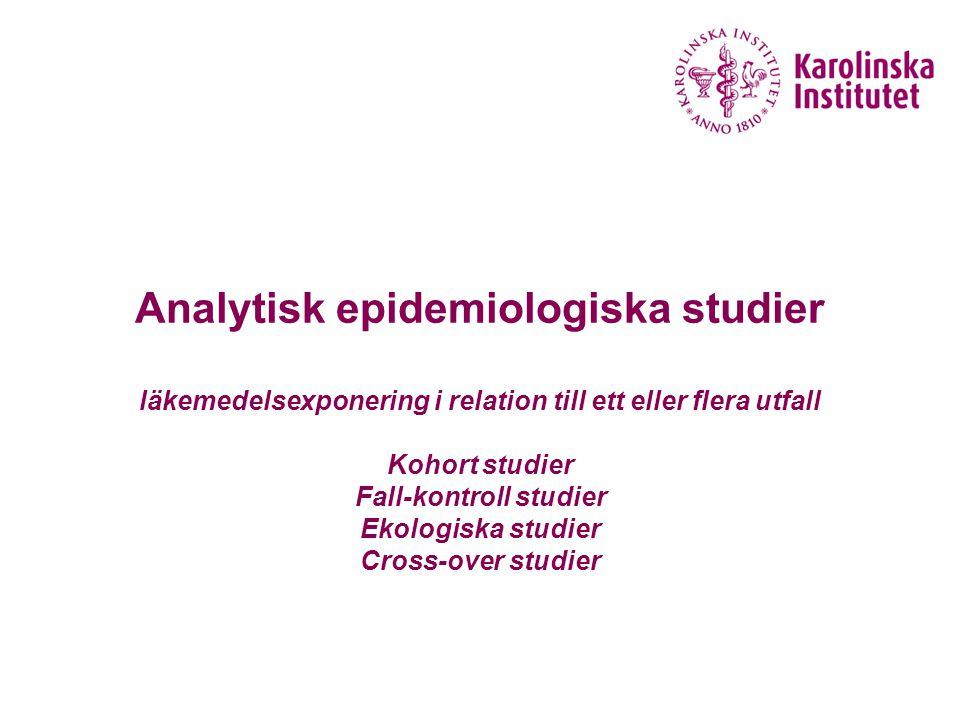 Analytisk epidemiologiska studier läkemedelsexponering i relation till ett eller flera utfall Kohort studier Fall-kontroll studier Ekologiska studier
