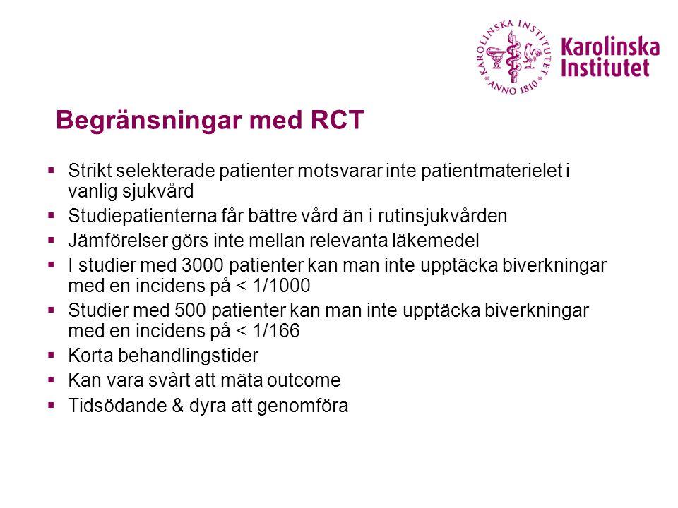 Begränsningar med RCT  Strikt selekterade patienter motsvarar inte patientmaterielet i vanlig sjukvård  Studiepatienterna får bättre vård än i rutin