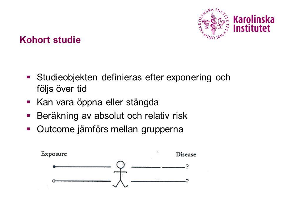 Kohort studie  Studieobjekten definieras efter exponering och följs över tid  Kan vara öppna eller stängda  Beräkning av absolut och relativ risk 