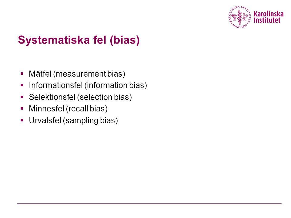 Systematiska fel (bias)  Mätfel (measurement bias)  Informationsfel (information bias)  Selektionsfel (selection bias)  Minnesfel (recall bias) 