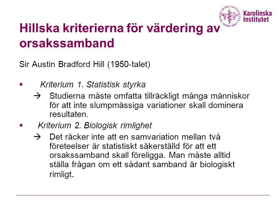 Hillska kriterierna för värdering av orsakssamband Sir Austin Bradford Hill (1950-talet)  Kriterium 1. Statistisk styrka  Studierna måste omfatta ti