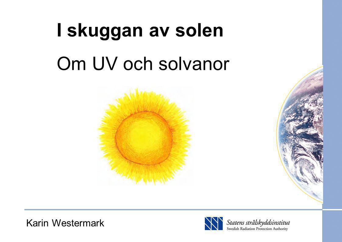 I skuggan av solen Om UV och solvanor Karin Westermark