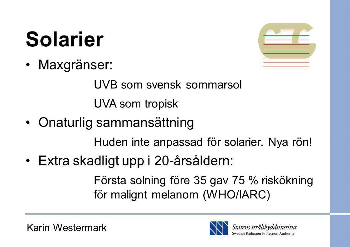 Solarier Maxgränser: UVB som svensk sommarsol UVA som tropisk Onaturlig sammansättning Huden inte anpassad för solarier. Nya rön! Extra skadligt upp i