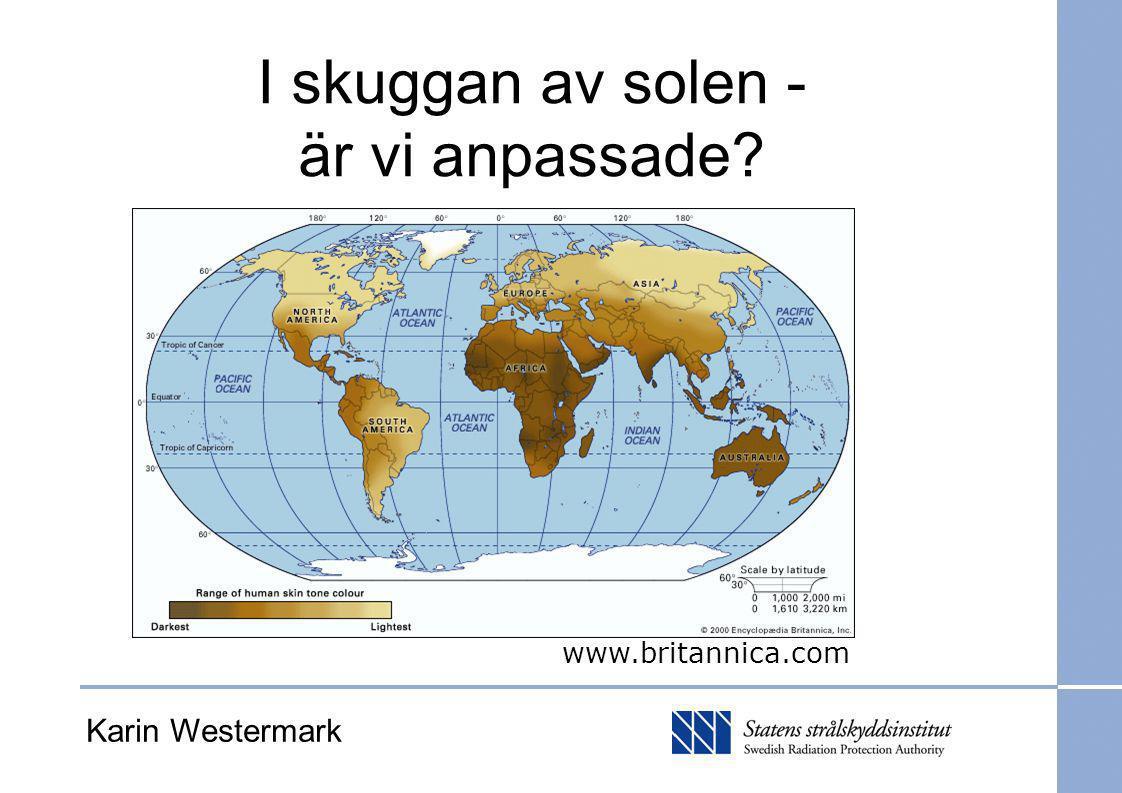 Evolutionen, möjliga drivkrafter Urmänniskan mörk hud (folsyra?) Flyttade bort från ekvatorn – ljusare hud (D-vitamin?) Kosten viktig faktor Karin Westermark