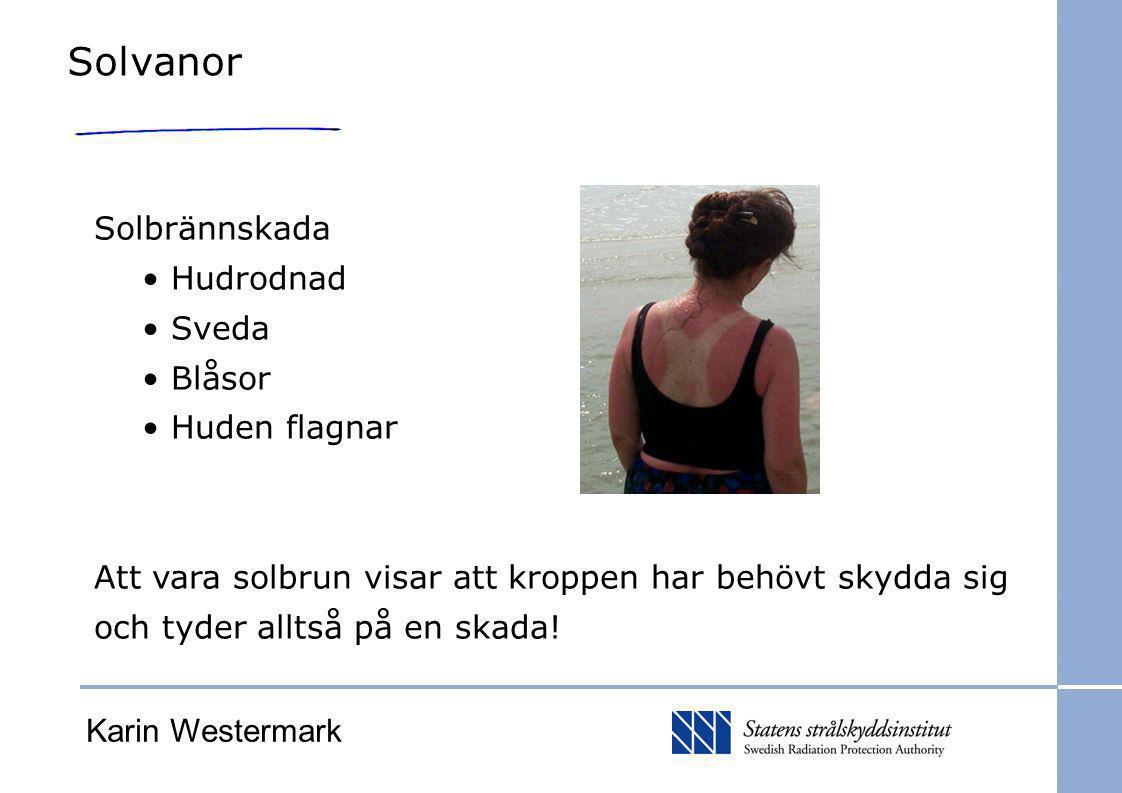 Solbrännskada Hudrodnad Sveda Blåsor Huden flagnar Att vara solbrun visar att kroppen har behövt skydda sig och tyder alltså på en skada! Solvanor Kar