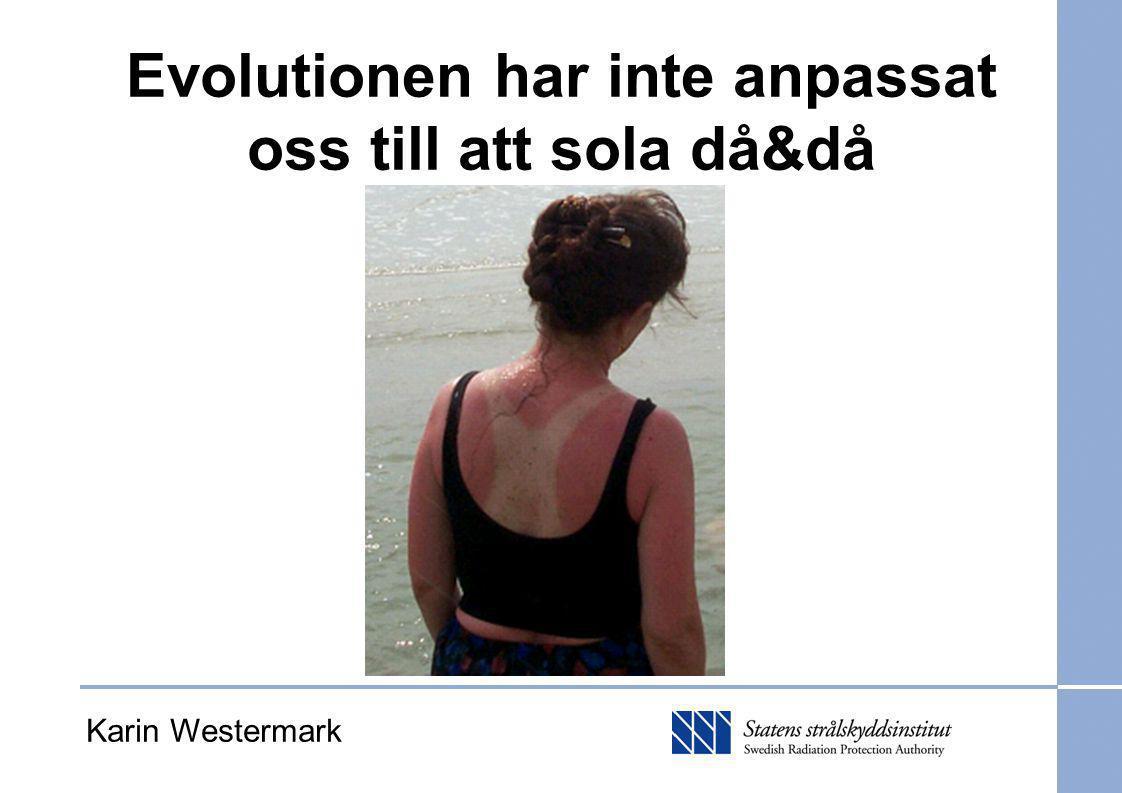 Hudcancer vanligt, och ökar snabbt Malignt melanom allvarligaste formen Incidens år 2000: män, kvinnor Källa: EUROPEAN NETWORK OF CANCER REGISTRIES Karin Westermark