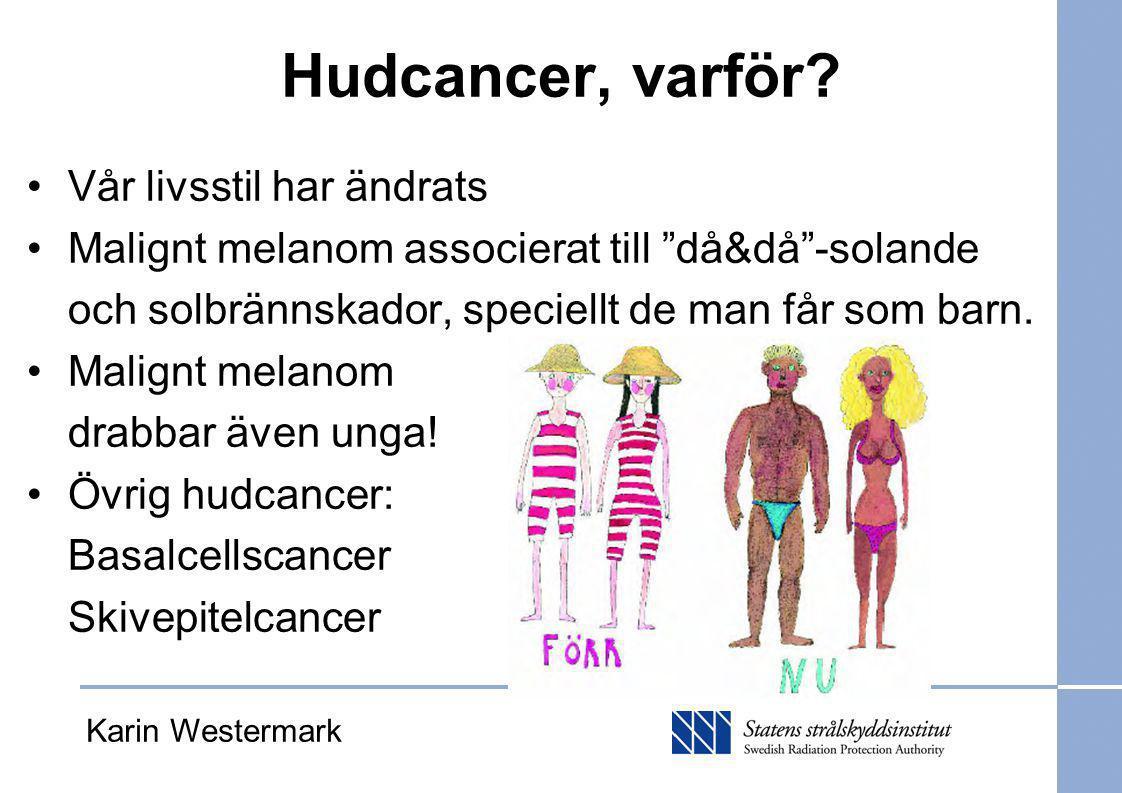 """Hudcancer, varför? Vår livsstil har ändrats Malignt melanom associerat till """"då&då""""-solande och solbrännskador, speciellt de man får som barn. Malignt"""