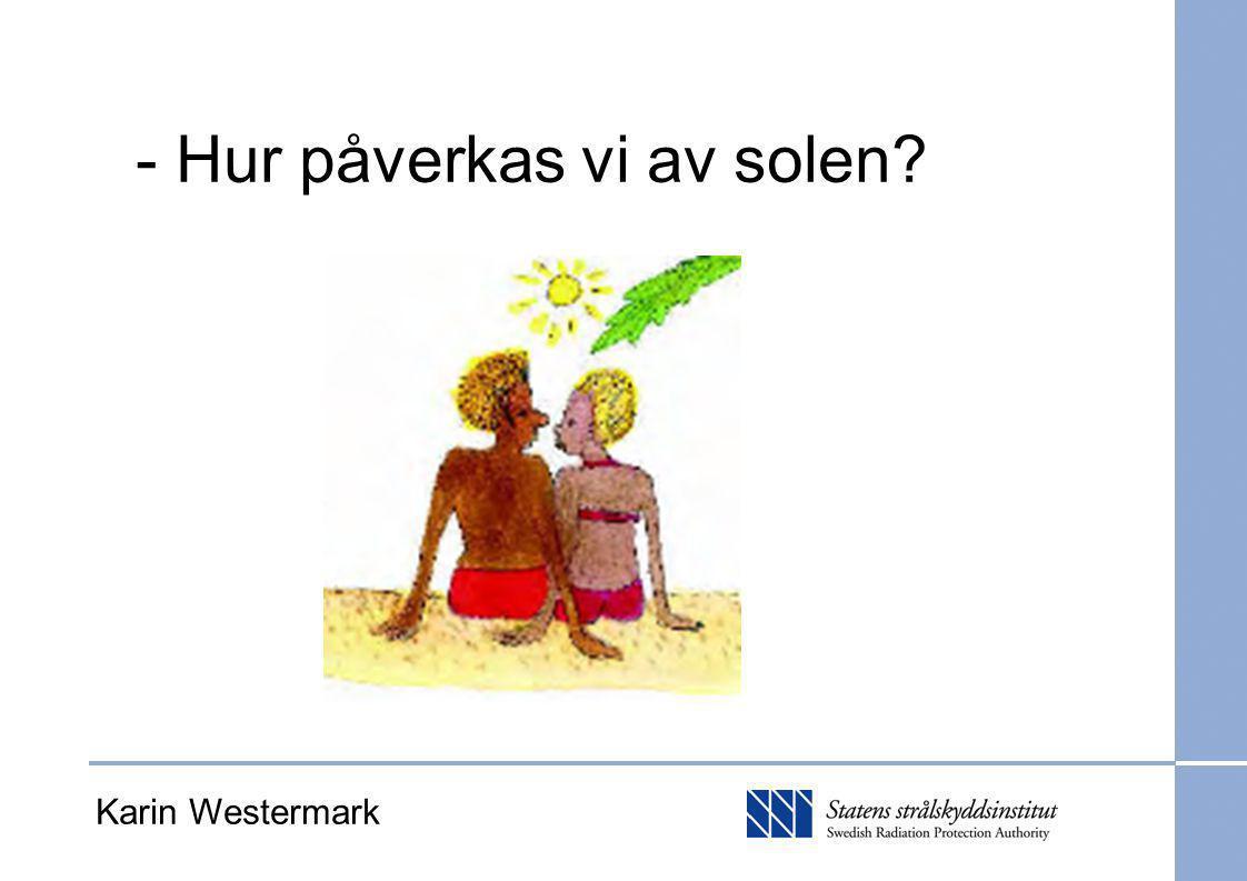 Elektromagnetisk strålning UVBUVA UVBUVC Röntgen IR Längre våglängd Högre energi Karin Westermark