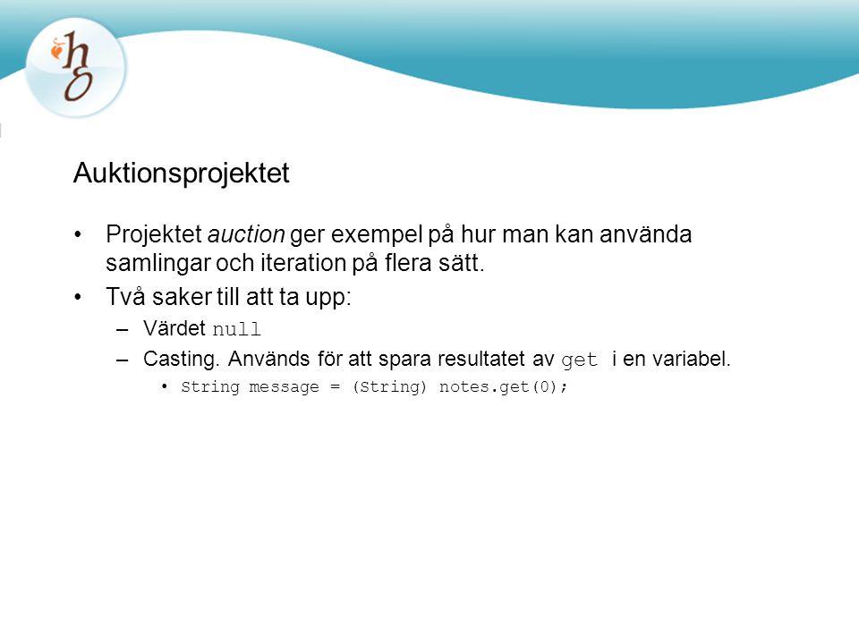 Auktionsprojektet Projektet auction ger exempel på hur man kan använda samlingar och iteration på flera sätt. Två saker till att ta upp: –Värdet null