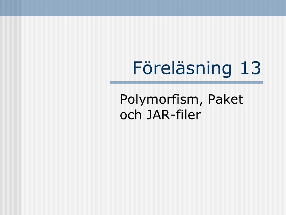 Polymorfism Ordet härstammar från grekiskan Poly – många Morf – form Polymorf – många former Någonting som antar många former Överlagring av metoder är en form av polymorfism Vilken metod som anropas avgörs av antalet parametrar (kompilering)