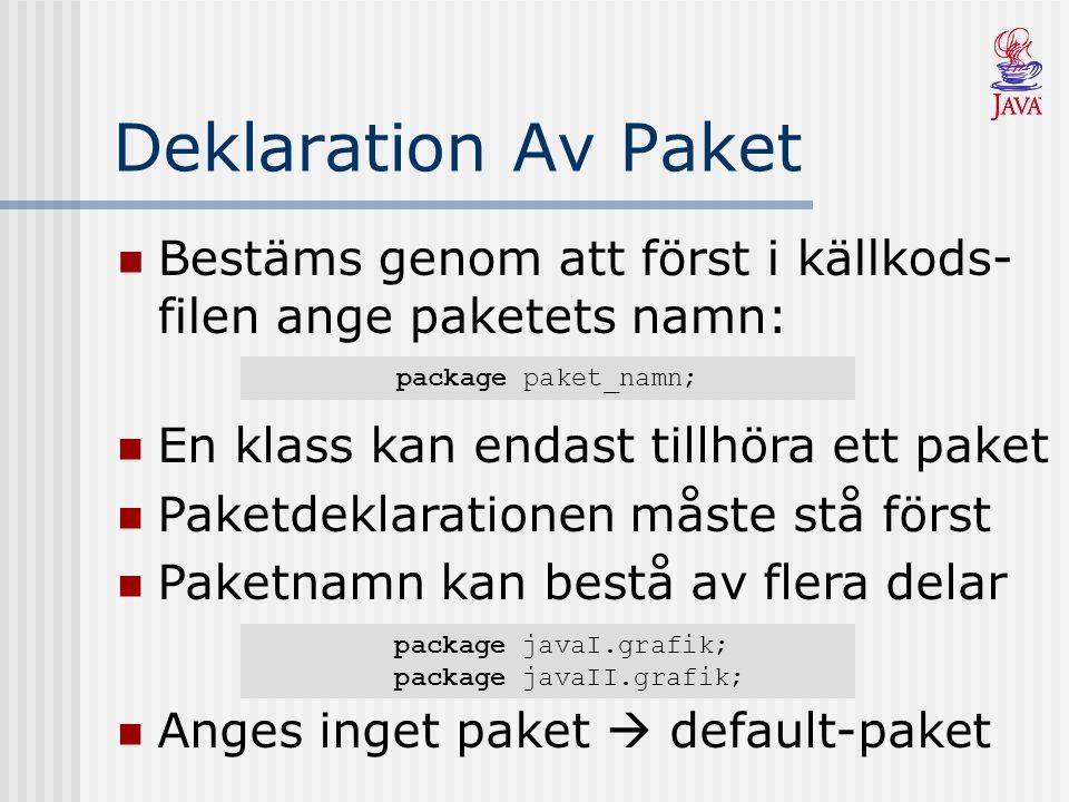 Deklaration Av Paket Bestäms genom att först i källkods- filen ange paketets namn: package paket_namn; En klass kan endast tillhöra ett paket Paketdek