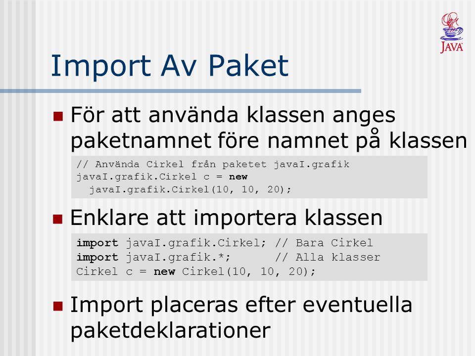 Import Av Paket För att använda klassen anges paketnamnet före namnet på klassen // Använda Cirkel från paketet javaI.grafik javaI.grafik.Cirkel c = n