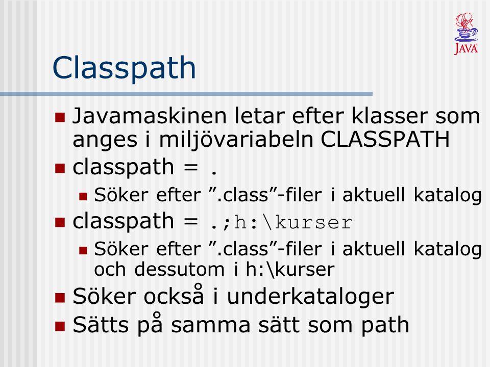 """Classpath Javamaskinen letar efter klasser som anges i miljövariabeln CLASSPATH classpath =. Söker efter """".class""""-filer i aktuell katalog classpath =."""