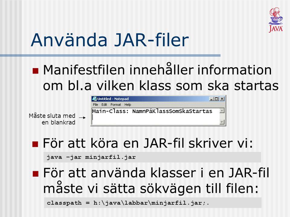 Använda JAR-filer Manifestfilen innehåller information om bl.a vilken klass som ska startas java –jar minjarfil.jar För att köra en JAR-fil skriver vi