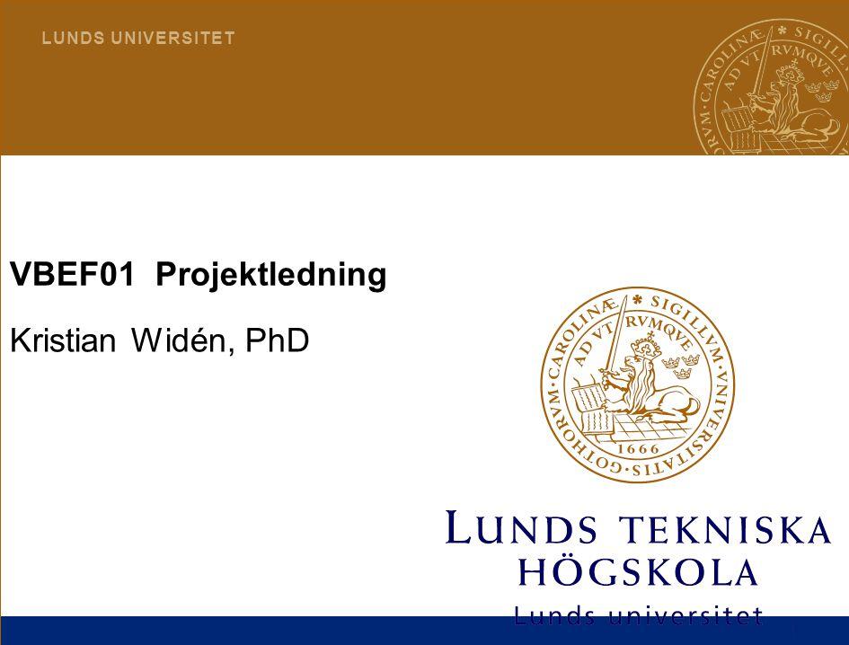 1 L U N D S U N I V E R S I T E T VBEF01 Projektledning Kristian Widén, PhD