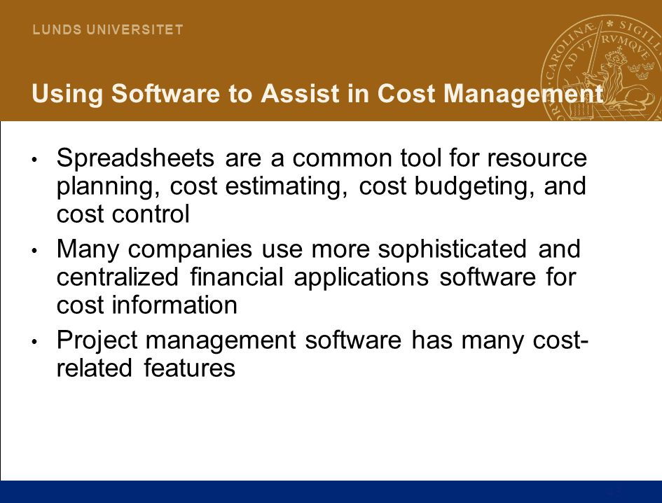 43 L U N D S U N I V E R S I T E T Using Software to Assist in Cost Management Spreadsheets are a common tool for resource planning, cost estimating,