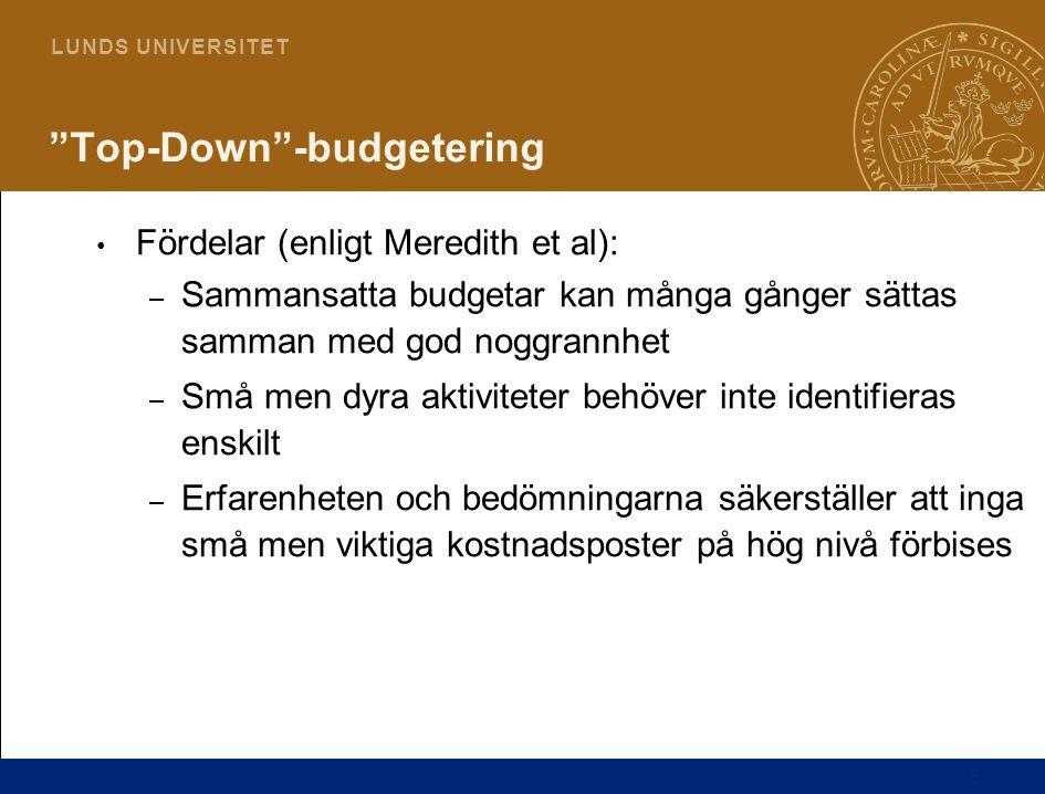 9 L U N D S U N I V E R S I T E T Bottom-Up -budgetering Vid denna metod används projektplanen och WBS för att bestämma, aktiviteternas (kostnadsposternas), tider och budgetvärden De som skall utföra arbetsmomenten rådfrågas om tider och budgetvärden för aktiviteterna/kostnadsposterna så att bästa möjliga värden införskaffas Till att börja med görs beräkningen i termer av resurser såsom arbetstimmar och material Bottom-up budgetar bör vara och är normalt noggrannare beräknade i de detaljerade aktiviteterna, men det är viktigt att alla kostnadsposter tas med