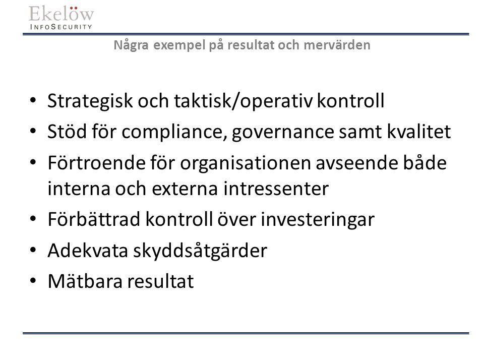 Några exempel på resultat och mervärden Strategisk och taktisk/operativ kontroll Stöd för compliance, governance samt kvalitet Förtroende för organisa