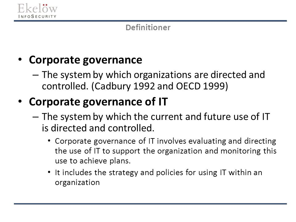 Definitioner Corporate governance – The system by which organizations are directed and controlled. (Cadbury 1992 and OECD 1999) Corporate governance o