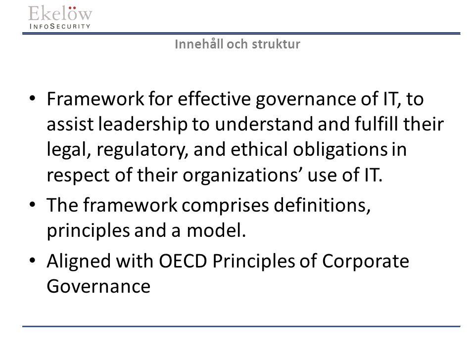 Innehåll och struktur Struktur: 1.Scope, Application & Objectives 2.Framework for Good Corporate Governance of IT 3.Guidance for the Corporate Governance of IT (22 s.)