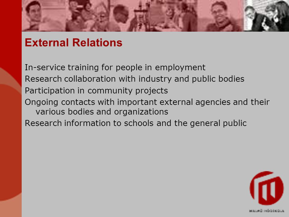 External Relations In-service training for people in employment Research collaboration with industry and public bodies Participation in community projects Ongoing contacts with important external agencies and their various bodies and organizations Research information to schools and the general public