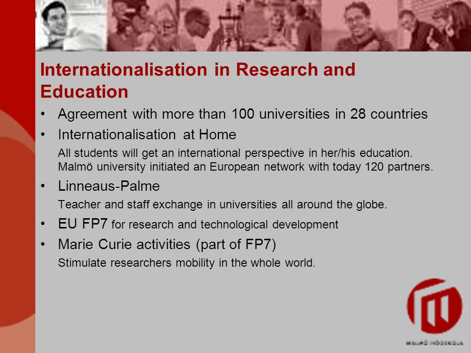 Internationalisation in Research and Education Agreement with more than 100 universities in 28 countries Internationalisation at Home All students will get an international perspective in her/his education.