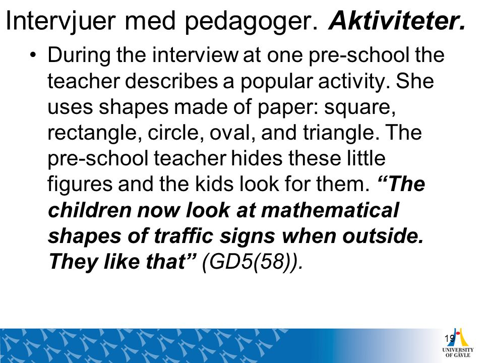 Intervjuer med pedagoger. Aktiviteter. During the interview at one pre-school the teacher describes a popular activity. She uses shapes made of paper: