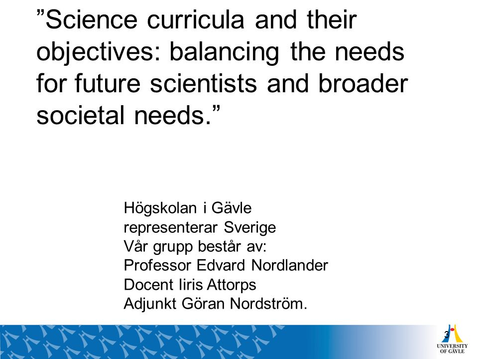 """Science curricula and their objectives: balancing the needs for future scientists and broader societal needs."" Högskolan i Gävle representerar Sverig"