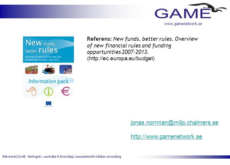 Nätverket GAME - Näringsliv, samhälle & forskning i samarbete för hållbar utveckling www.gamenetwork.se jonas.norrman@miljo.chalmers.se http://www.gamenetwork.se Referens: New funds, better rules.