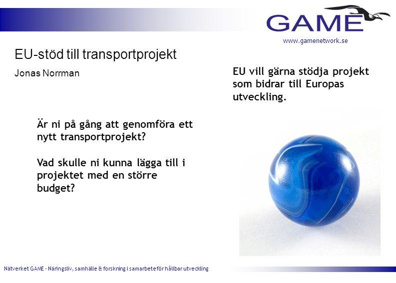 Nätverket GAME - Näringsliv, samhälle & forskning i samarbete för hållbar utveckling www.gamenetwork.se Är ni på gång att genomföra ett nytt transportprojekt.