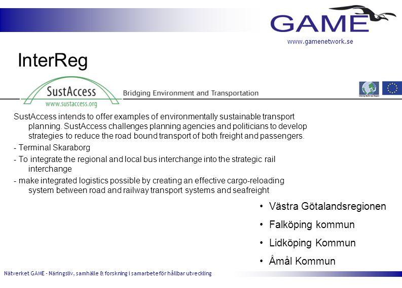 Nätverket GAME - Näringsliv, samhälle & forskning i samarbete för hållbar utveckling www.gamenetwork.se InterReg SustAccess intends to offer examples of environmentally sustainable transport planning.