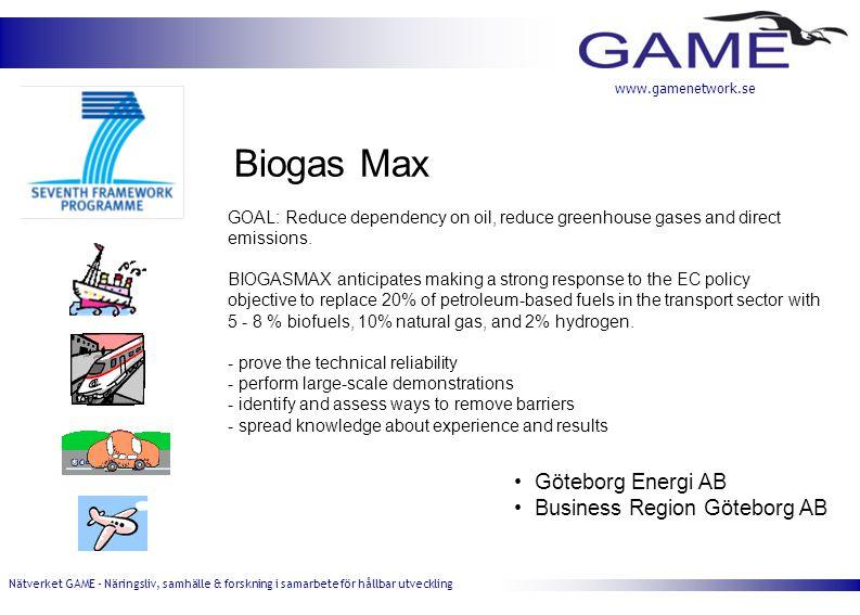 Nätverket GAME - Näringsliv, samhälle & forskning i samarbete för hållbar utveckling www.gamenetwork.se Biogas Max Göteborg Energi AB Business Region Göteborg AB GOAL: Reduce dependency on oil, reduce greenhouse gases and direct emissions.